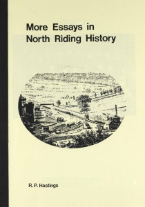 More Essays in North Riding History by R.P.Hastings