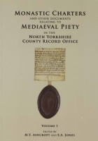 Monastic Charters and other documents relating to Medieval Piety in the North Yorkshire County Record Office, edited by M.Y. Ashcroft and E.A. Jones